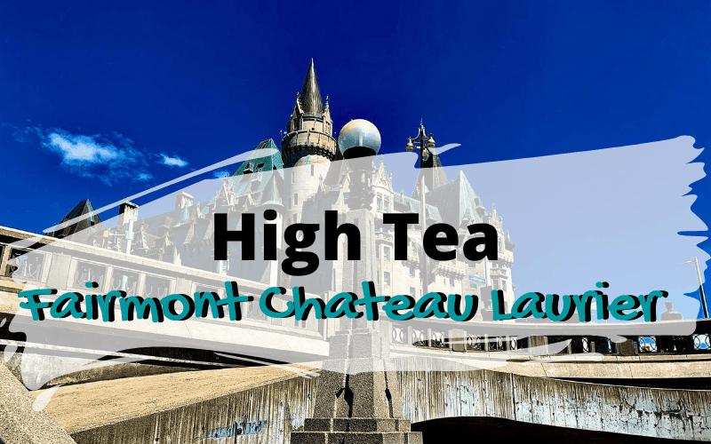 High Tea at the Fairmont Chateau Laurier